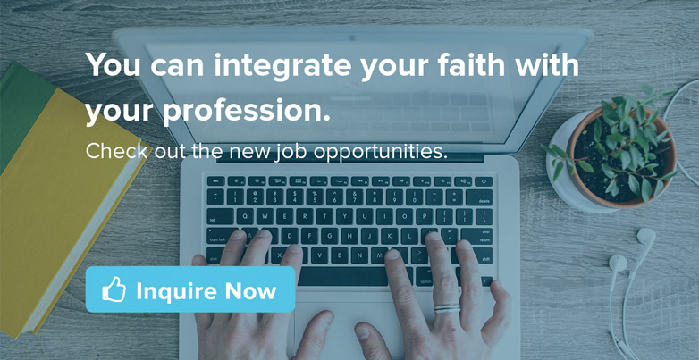 You can integrate your faith with your profession - check out our new job opportunities